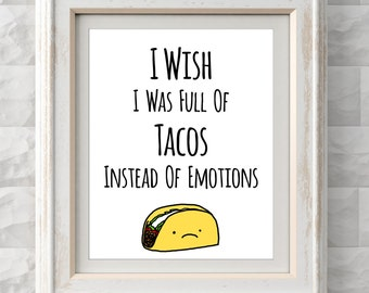 "Tacos Printable Print - ""I wish I was full of tacos instead of emotions"" - Instant Download"