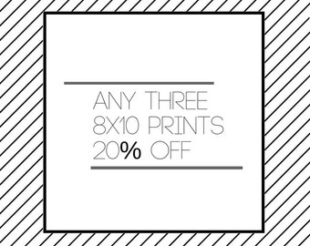 Any Three 8x10 Prints 20% OFF!
