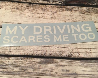 My driving scares me too  Decal - Bad Driver - Car Decal - Bumper Sticker