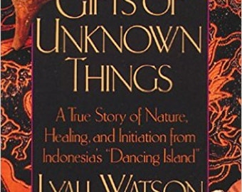 Gifts of Unknown Things  A true story of nature, healing and initiation from Indonesias Dancing Island