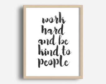 Motivational Print, work Hard And Be Kind To People,  Printable Art, Inspirational, Typography Poster,  Modern Wall Art, Home Decor, Office
