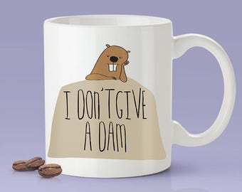 I Don't Give A Dam Beaver [Gift Idea - Makes A Fun Present] [For Him / For Her] Cute Beaver Mug