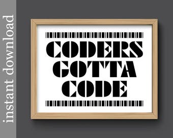 Coders Gotta Code, Instant Download, funny dorm poster, computer nerd art, printable gift, coder office art, black and white, computer geek