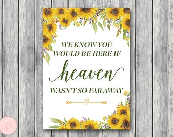 Sunflower Remembrance Printable sign, We know you would be here if heaven wasn't so far away, Wedding decoration sign TH80