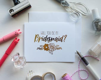 Will You Be My Bridesmaid Gold Foil Floral Card - hand foiled bridal party card - matron of honor- maid of honor