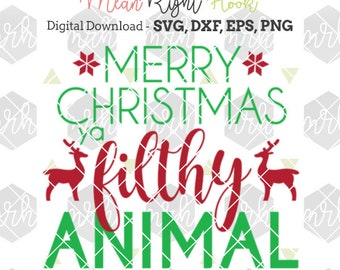 Merry Christmas Ya Filthy Animal SVG, Christmas shirt svg, Holiday svg, INSTANT DOWNLOAD vectors for cutting machines - svg, png, dxf, eps