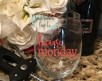 FREE SHIPPING***Because Monday. Wine Glass Decal, Girlfriends gift, Birthday, Christmas, Adulting is Hard, Work, Funny, Mom Life