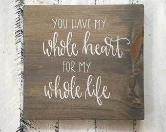 You Have My Whole Heart For My Whole Life - Wood Sign | Custom Wood Sign | Hand Painted Sign | Hand Painted | Rustic Sign | Rustic Decor