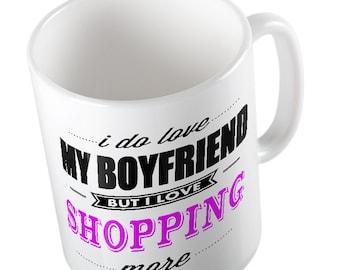I Do LOVE My Boyfriend but I love SHOPPING More Mug