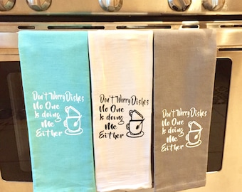 Funny Kitchen Towels - Flour Sack Towels -Dont'worry dushes - Hostess Gift- Tea Towels - Mother's day, teacher gift