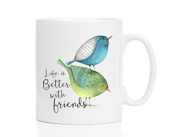 Friendship Mug / Life Is Better With Friends / Personalized Mug / Bird Mug / Friendship Gift / Friend Mug / Friendship Gifts /  11 or 15 oz