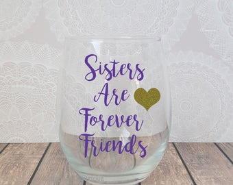 Sisters are Forever Friends, Sister Wine Glass, Sister Birthday, Gift for Sister, Personalized Sister, Sister Christmas Gift