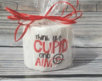 Embroidered toilet paper- valentine's day -gift - cupid  aim - think like cupid  - funny gift- adult humor - bathroom decor