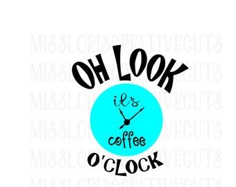Oh Look its coffee oclock  SVG Cut file  Cricut explore filescrapbook vinyl decal wood sign cricut cameo Commercial use