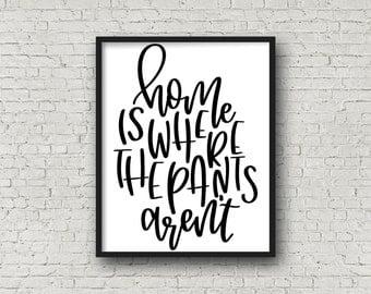 Home Is Where The Pants Aren't, Typography Poster, Digital Art, Digital Art Print, Printable Art, Typography, Motivational Poster, Prints