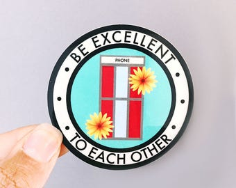 Be Excellent To Each Other Vinyl Sticker - Bill and Ted's Excellent Adventure