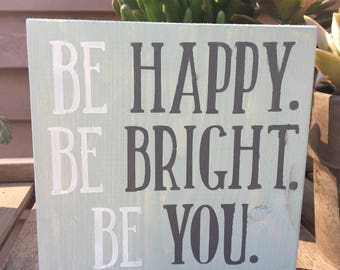 Be Happy,Be Bright.Be You,FREE SHIPPING,wood sign saying,friends gift,motivational sign, quote,shelf sitter,dorm room decor,wood wall art