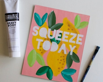 Squeeze Today, Quote Art, Quote Painting, Motivational Art, Words of Wisdom, Lemon, Acrylic Painting Kitchen Art, 8x10 Canvas Board NO Frame