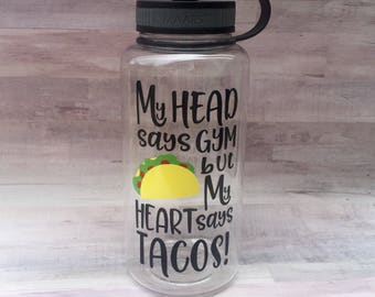 My Head Says Gym But My Heart Says Tacos Water Bottle - Gym Water Bottle - Fitness Water Bottle- Weightloss Water Bottle