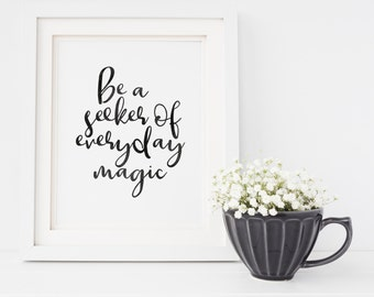 Be A Seeker Of Everyday Magic - Positive Quote - Inspirational Quote Print - Watercolor Quote Print - Digital Download Print - 8x10