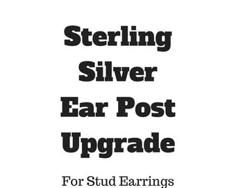Upgrade To Sterling Silver Ear Stud Post - For Stud Earrings