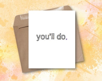 Greeting Card - You'll Do