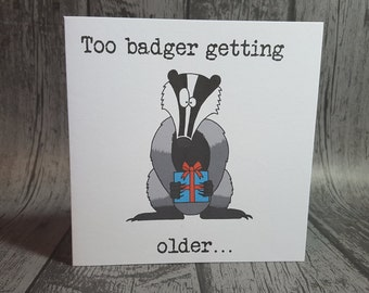 "Badger animal pun ""Too badger getting older"" funny animal pun birthday card. Handmade, customisable, square, blank inside for your message"