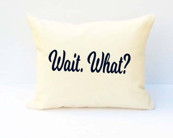 Word Pillow, Pillow With Saying, Decorative Pillow, Wait What