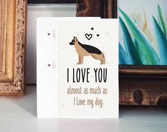 "German Shepherd Card Download- ""I love you almost as much as I love my dog"" - A fun printable dog card for Valentines Day or any other day!"
