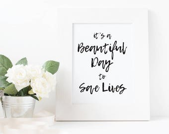 "Last Minute Gift Idea - Inspirational Quote Print for Nurses - ""It's a Beautiful Day to Save Lives"" - Download & Print Poster for Nurses"