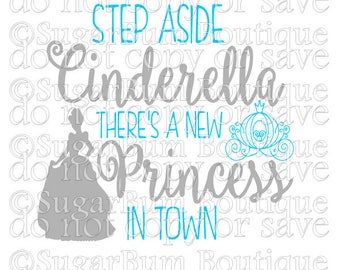 Step Aside Cinderella There's A New Princess In Town svg