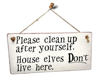 "Harry Potter Themed Hanging Wall Sign ""Please clean up after yourself. House elves don't live here"""