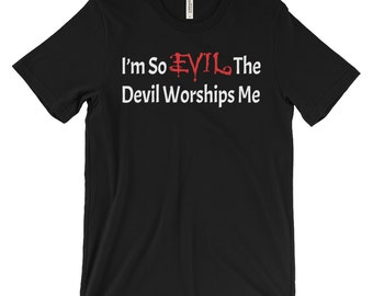 I'm So Evil The Devil Worships Me - Alternative Gothic Emo Clothing – Devil Hell Shirt - Evil T-Shirt