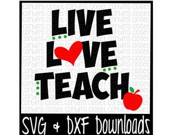 Teacher SVG * Live Love Teach Cut File - DXF & SVG Files - Silhouette Cameo, Cricut