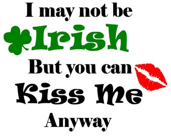St. Patrick's Day SVG I May Not be Irish But You Can Kiss Me Anyway SVG cricut silhouette cameo digital download