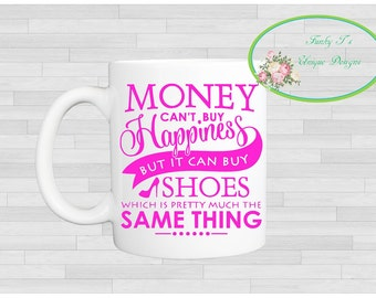 Money can't buy you happiness but it can buy you shoes mug m002