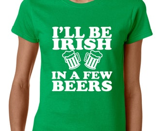 I'll Be Irish In Few Beers St Patrick's Women's Tee Shirt Party Patrick Day Tee