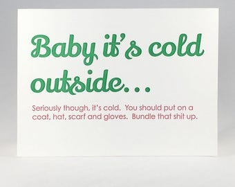 Baby it's cold outside... Letterpress Printed Funny Holiday Greeting Card in Red and Green Ink