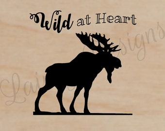 Moose Print, Moose Silhouette, Wild at Heart, Quote Print, Animal Print, Animal Silhouette, Wood Print, Home Decor, Moose Wall Art, Rustic