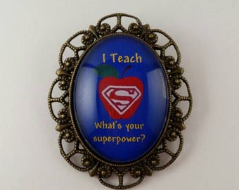 Brooch with Magnetic Attachment Teacher Appreciation Gift Teachers have Superpowers