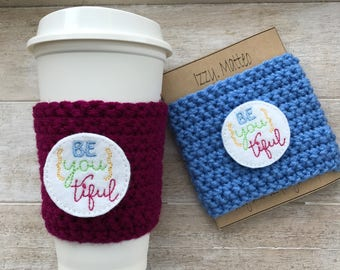 BE YOUtiful Cup cozy, cup cozy, inspirational cup cozy, reusable cup sleeve, teacher gift, birthday gift