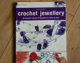 Crochet Jewellery 35 Fantastic Pieces of Jewellery to Make & Wear by Sophie Britten, Jewellery Making Book, How to Make Jewellery