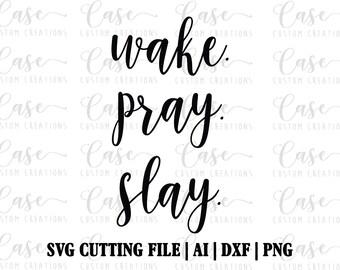 wake. pray. slay. SVG File | Instant Download | Cricut & Silhouette Files | Custom