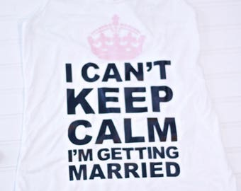 Cant Keep Calm Im Getting Married - Bride Tank- Wedding Tank