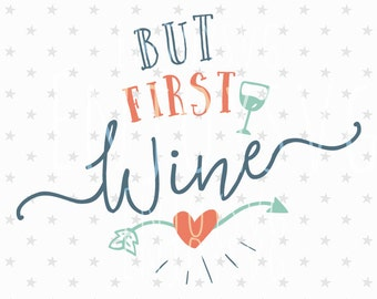 But First Wine SVG Cut File Wine SVG Vector file Wine Cutting File Wine Glass SVG Cut File Silhouette Cricut Files Silhouette Cut Files