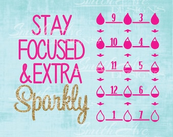Stay Focused & Extra Sparkly with Water Intake Tracker, SVG File, Quote Cut File, Silhouette or Cricut File, Vinyl Cut File
