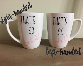 That's So Fetch! Mean Girls 12 oz coffee mug - Mean girls coffee mug - 12 oz coffee mug