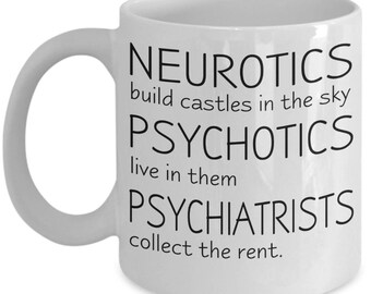 Funny Psychiatry / Psychology Mugs - Neurotics Build Castles In The Sky - Funny Psychiatrist Gifts