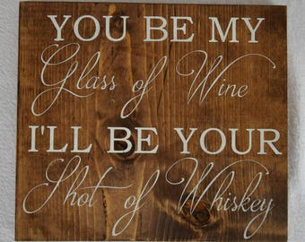 You Be My Glass of Wine, I'll Be Your Shot of Whiskey- Country, Song, Lyrics, Blake Shelton, Rustic, Bedroom, Love, Sign, Decor