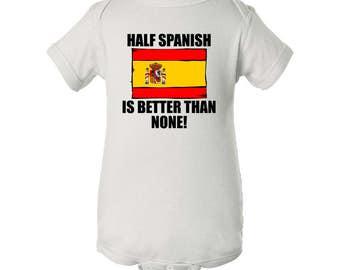 Half Spanish Is Better Than None Baby Bodysuit
